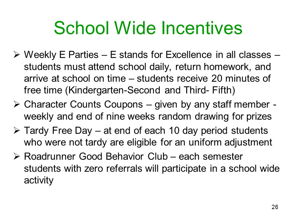 26 School Wide Incentives Weekly E Parties – E stands for Excellence in all classes – students must attend school daily, return homework, and arrive a