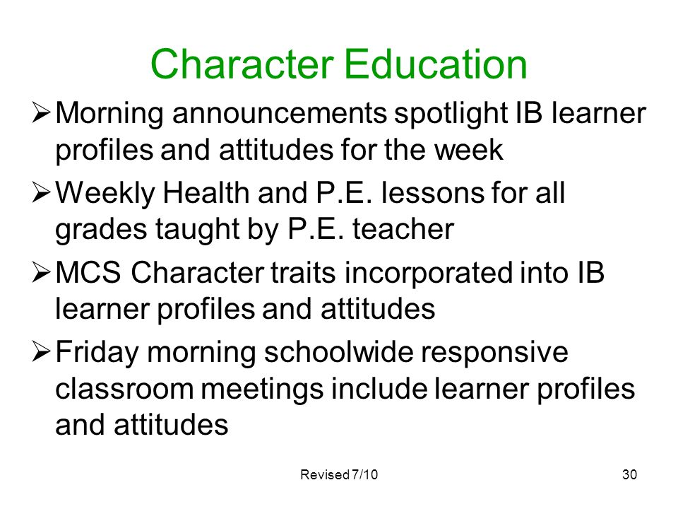 Revised 7/1030 Character Education Morning announcements spotlight IB learner profiles and attitudes for the week Weekly Health and P.E. lessons for a