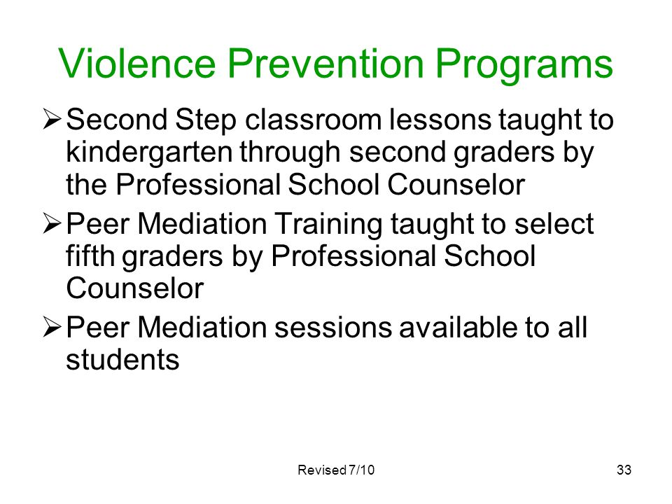 Revised 7/1033 Violence Prevention Programs Second Step classroom lessons taught to kindergarten through second graders by the Professional School Cou
