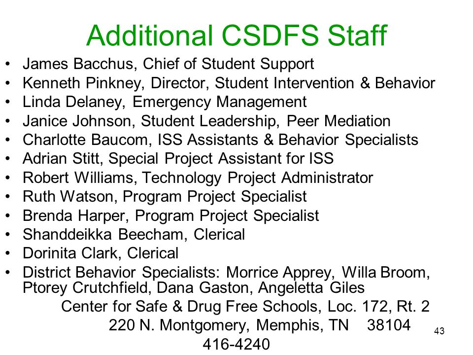 43 Additional CSDFS Staff James Bacchus, Chief of Student Support Kenneth Pinkney, Director, Student Intervention & Behavior Linda Delaney, Emergency