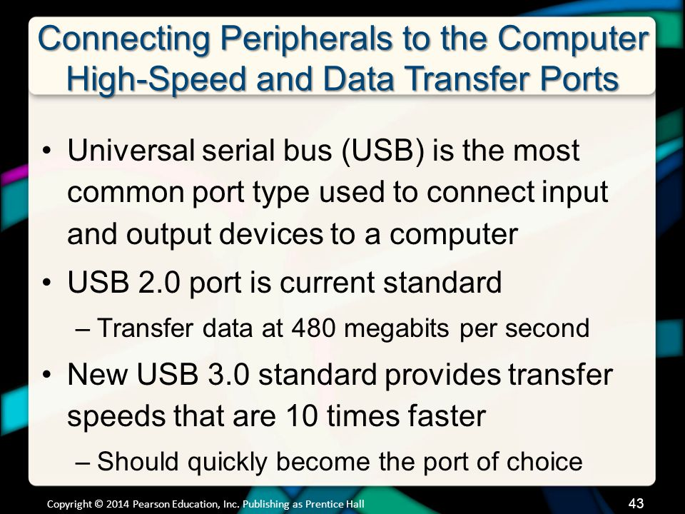 Connecting Peripherals to the Computer High-Speed and Data Transfer Ports Universal serial bus (USB) is the most common port type used to connect inpu