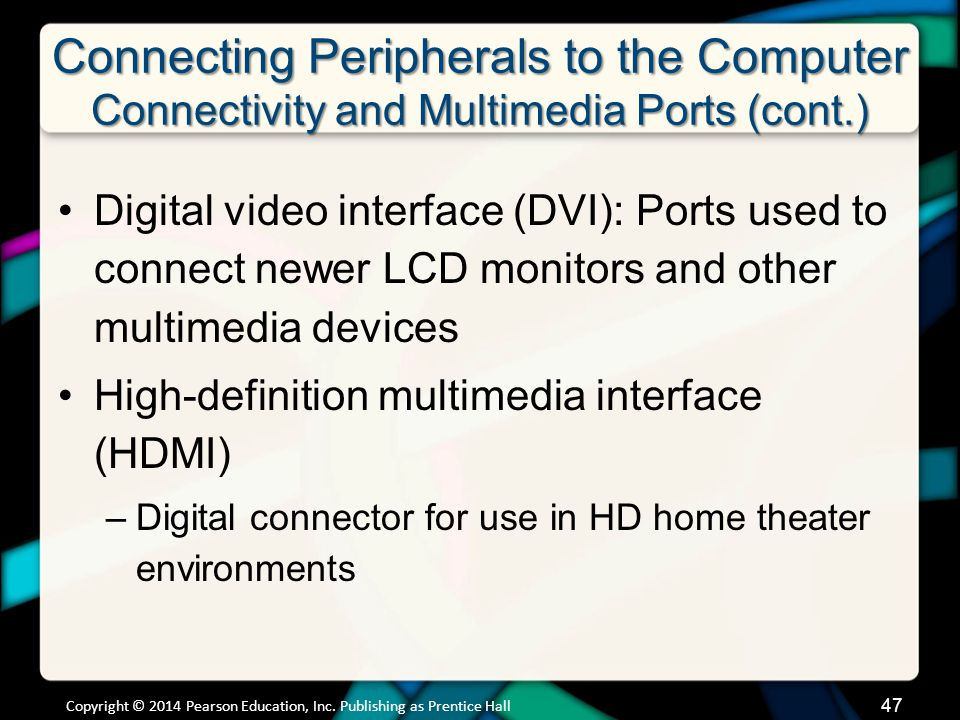 Connecting Peripherals to the Computer Connectivity and Multimedia Ports (cont.) Digital video interface (DVI): Ports used to connect newer LCD monito