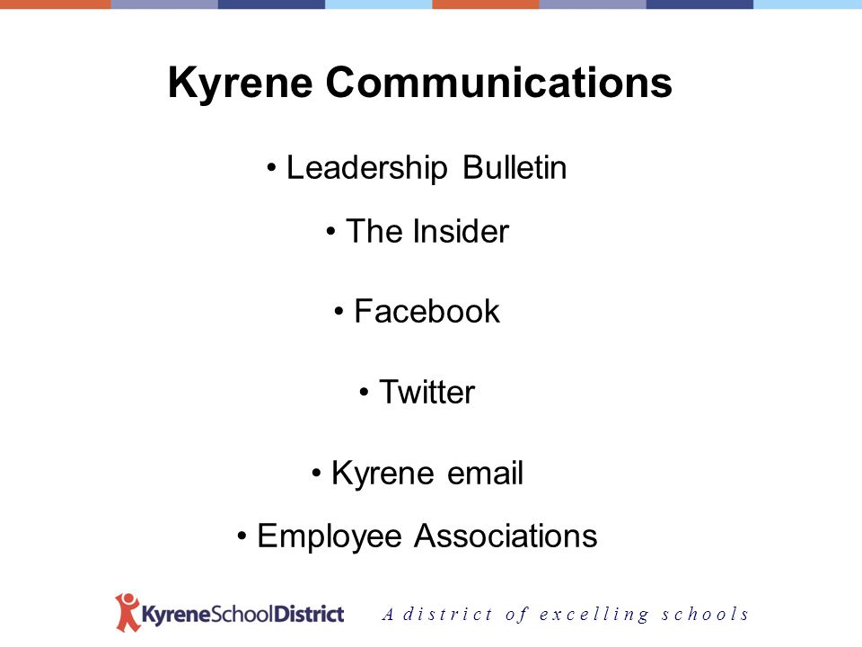 A d i s t r i c t o f e x c e l l i n g s c h o o l s Kyrene Communications Leadership Bulletin The Insider Facebook Twitter Kyrene email Employee Associations