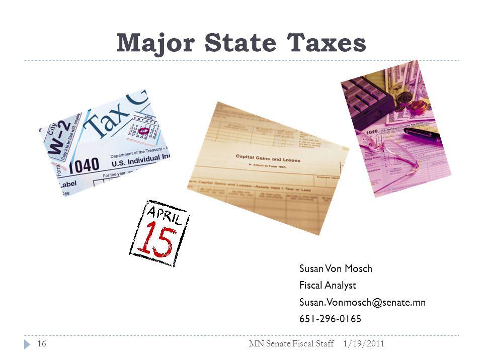 Major State Taxes 1/19/201116 Susan Von Mosch Fiscal Analyst Susan.Vonmosch@senate.mn 651-296-0165 MN Senate Fiscal Staff