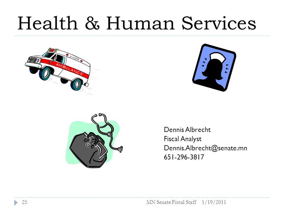 Health & Human Services 1/19/201125 Dennis Albrecht Fiscal Analyst Dennis.Albrecht@senate.mn 651-296-3817 MN Senate Fiscal Staff