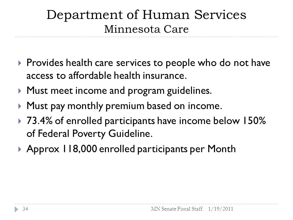 Department of Human Services Minnesota Care 1/19/201134 Provides health care services to people who do not have access to affordable health insurance.