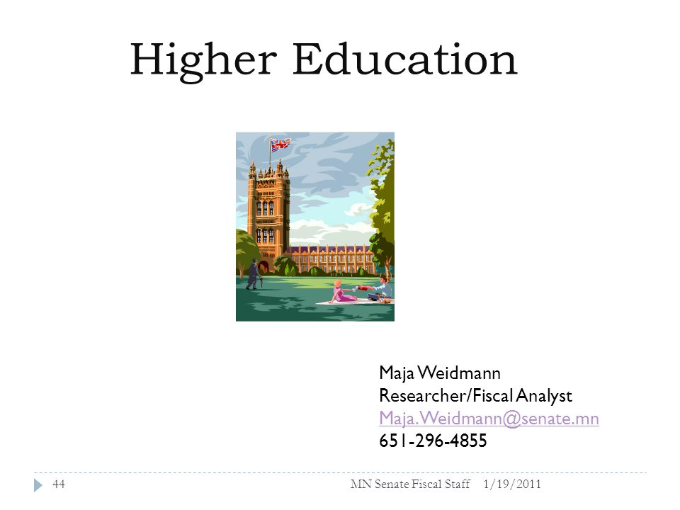 Higher Education Maja Weidmann Researcher/Fiscal Analyst Maja.Weidmann@senate.mn 651-296-4855 1/19/201144MN Senate Fiscal Staff