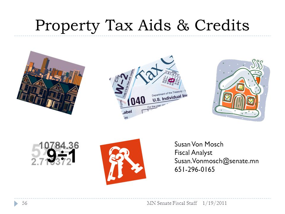 Property Tax Aids & Credits 1/19/201156 Susan Von Mosch Fiscal Analyst Susan.Vonmosch@senate.mn 651-296-0165 MN Senate Fiscal Staff