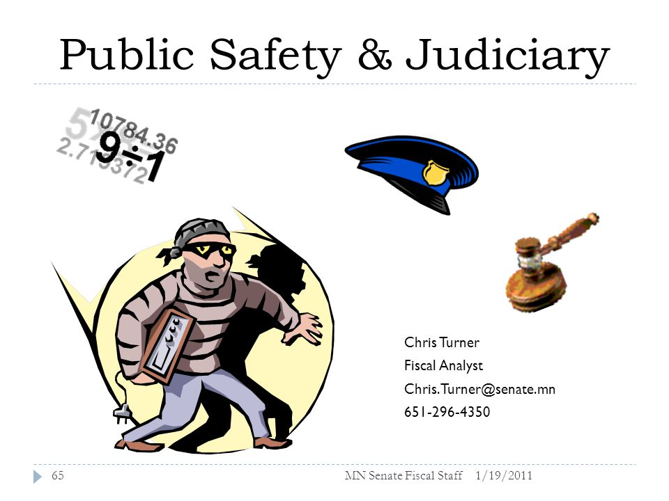 Public Safety & Judiciary 1/19/201165 Chris Turner Fiscal Analyst Chris.Turner@senate.mn 651-296-4350 MN Senate Fiscal Staff