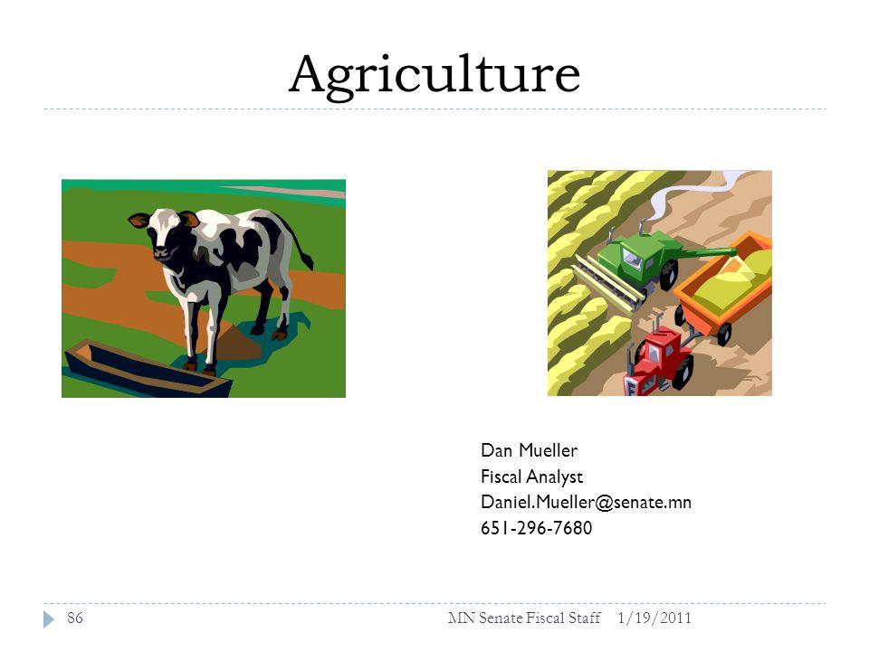 Agriculture 1/19/201186 Dan Mueller Fiscal Analyst Daniel.Mueller@senate.mn 651-296-7680 MN Senate Fiscal Staff