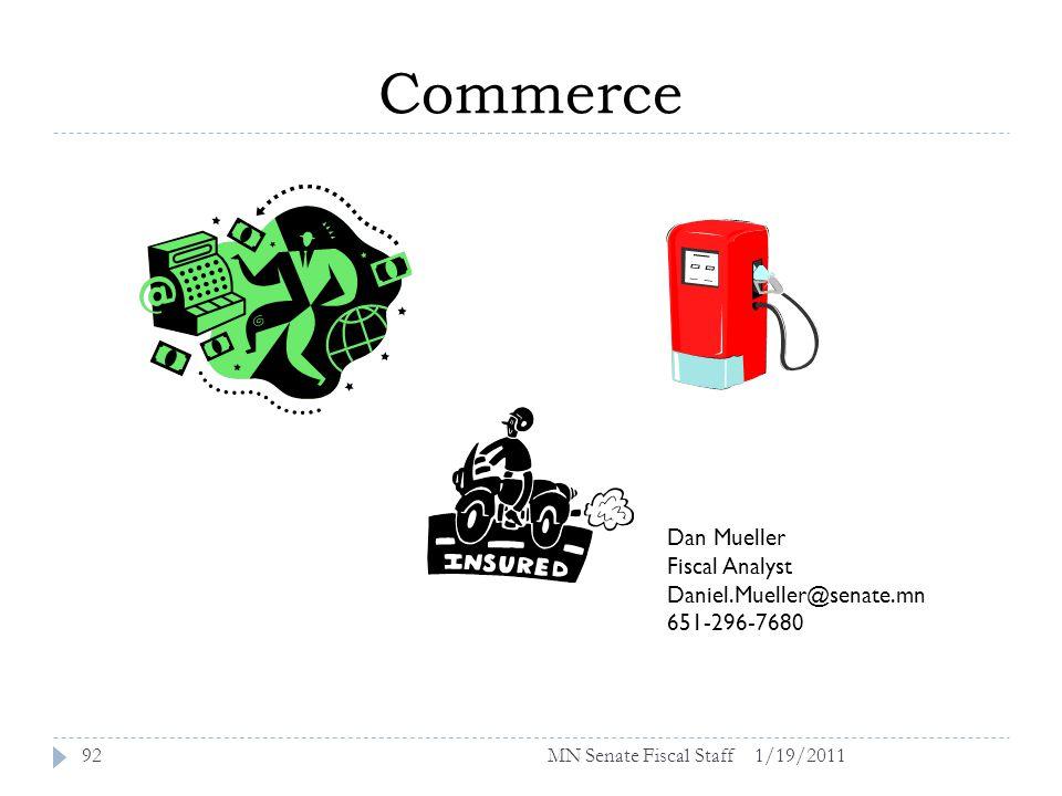 Commerce 1/19/201192 Dan Mueller Fiscal Analyst Daniel.Mueller@senate.mn 651-296-7680 MN Senate Fiscal Staff