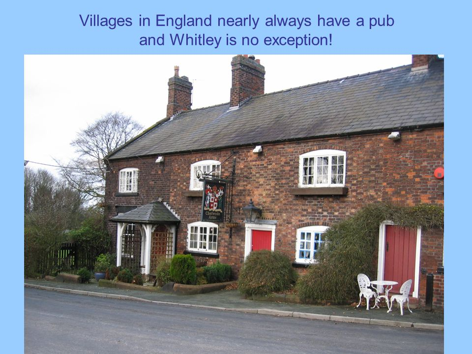 Villages in England nearly always have a pub and Whitley is no exception!