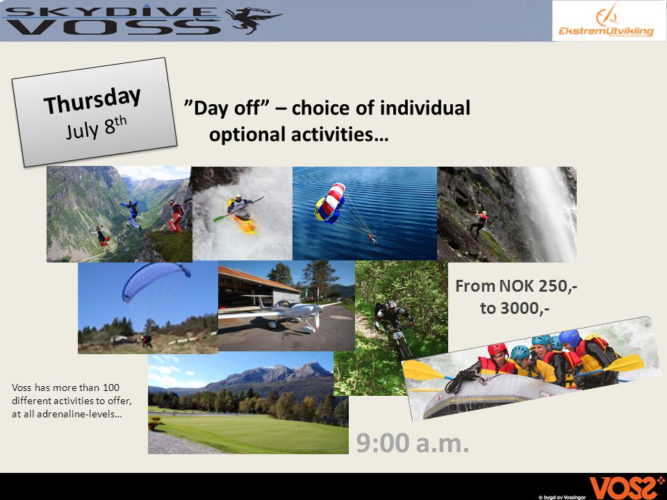 9:00 a.m. Day off – choice of individual optional activities… From NOK 250,- to 3000,- Thursday July 8 th Voss has more than 100 different activities