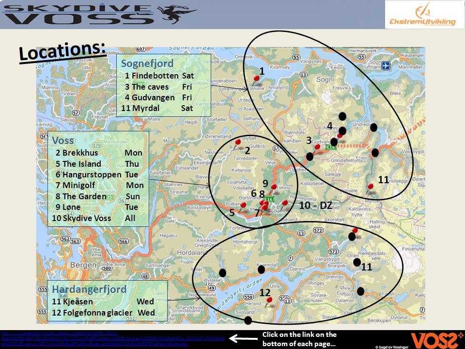 Locations: Hardangerfjord 11 Kjeåsen Wed 12 Folgefonna glacier Wed Voss 2 Brekkhus Mon 5 The Island Thu 6 Hangurstoppen Tue 7 Minigolf Mon 8 The Garde