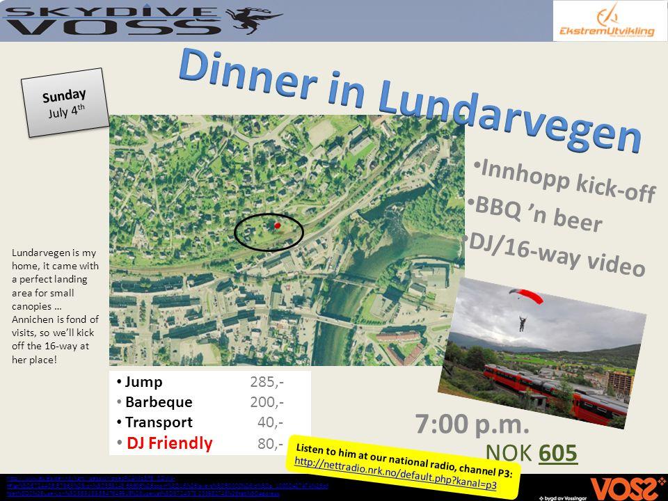 Innhopp kick-off BBQ n beer DJ/16-way video Jump285,- Barbeque 200,- Transport 40,- DJ Friendly 80,- 7:00 p.m. Sunday July 4 th http://www.gulesider.n