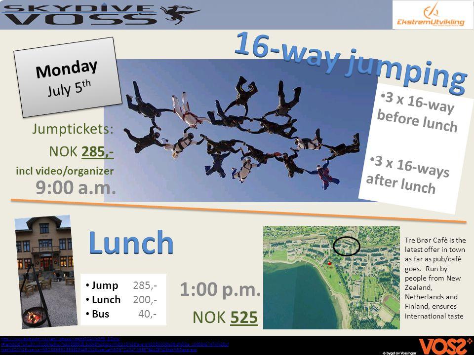 NOK 525 Jump285,- Lunch 200,- Bus 40,- 9:00 a.m. Monday July 5 th http://www.gulesider.no/kart/;jsessionid=ezRC4Mq3F8_5ZjWs- t#lat%3D6724130.10155%26l