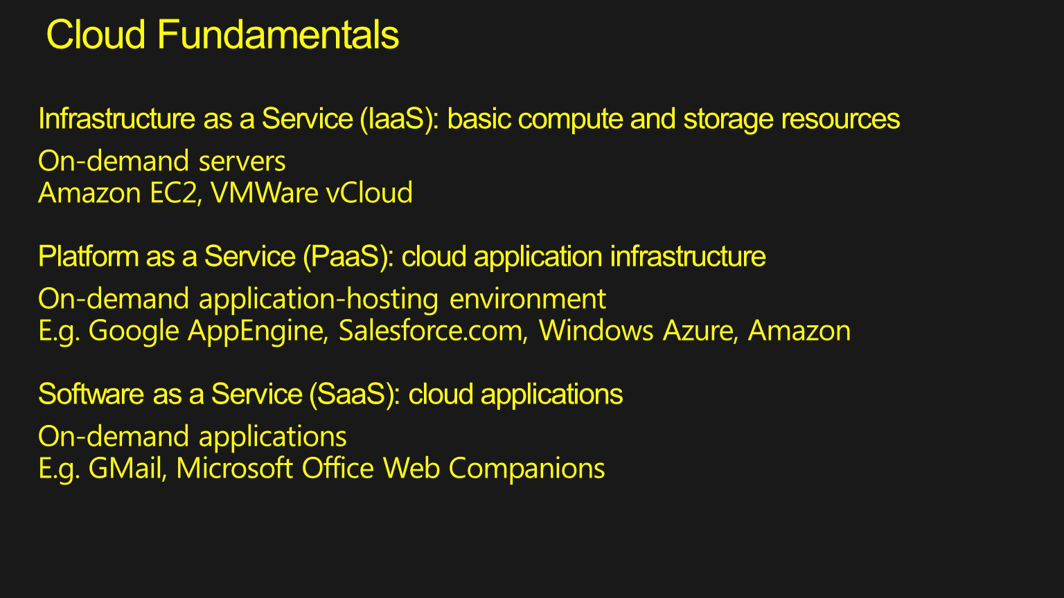 Cloud Fundamentals Infrastructure as a Service (IaaS): basic compute and storage resources On-demand servers Amazon EC2, VMWare vCloud Platform as a S