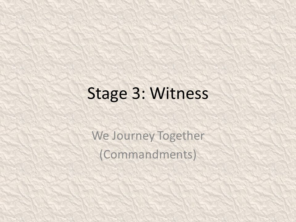 Stage 3: Witness We Journey Together (Commandments)
