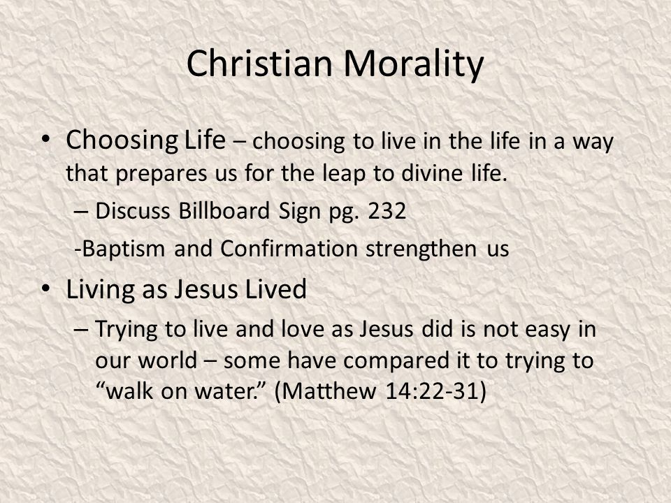 Christian Morality Choosing Life – choosing to live in the life in a way that prepares us for the leap to divine life. – Discuss Billboard Sign pg. 23