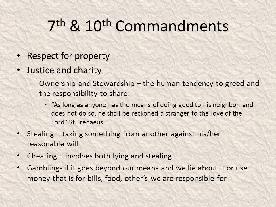 7 th & 10 th Commandments Respect for property Justice and charity – Ownership and Stewardship – the human tendency to greed and the responsibility to