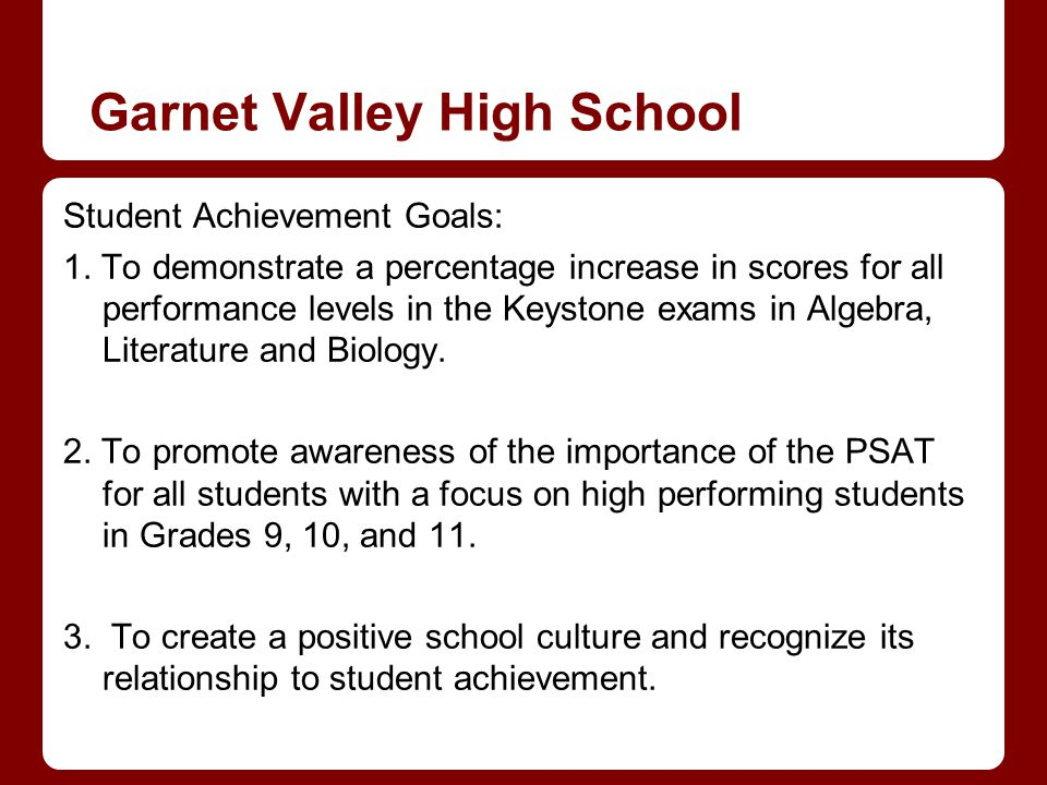 Garnet Valley High School Student Achievement Goals: 1. To demonstrate a percentage increase in scores for all performance levels in the Keystone exam