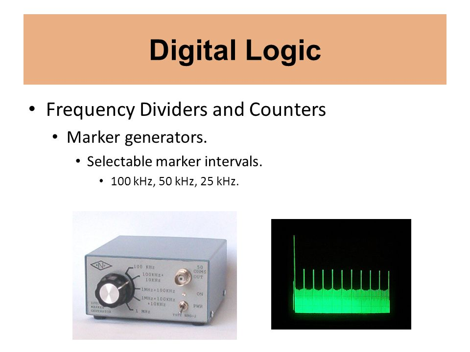 Digital Logic Frequency Dividers and Counters Marker generators. Selectable marker intervals. 100 kHz, 50 kHz, 25 kHz.