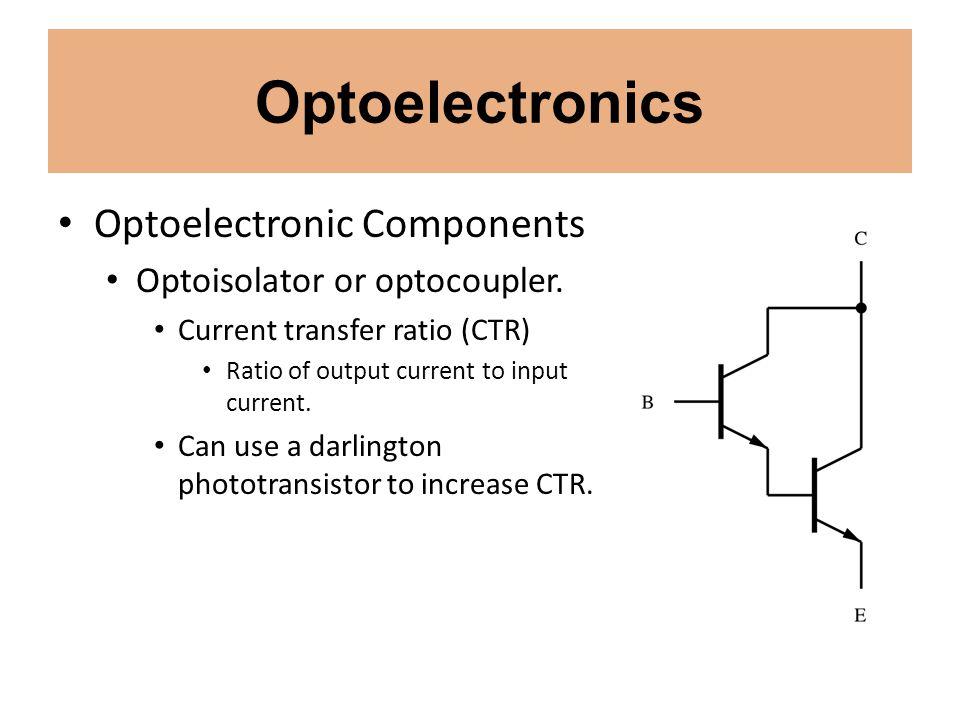 Optoelectronics Optoelectronic Components Optoisolator or optocoupler. Current transfer ratio (CTR) Ratio of output current to input current. Can use