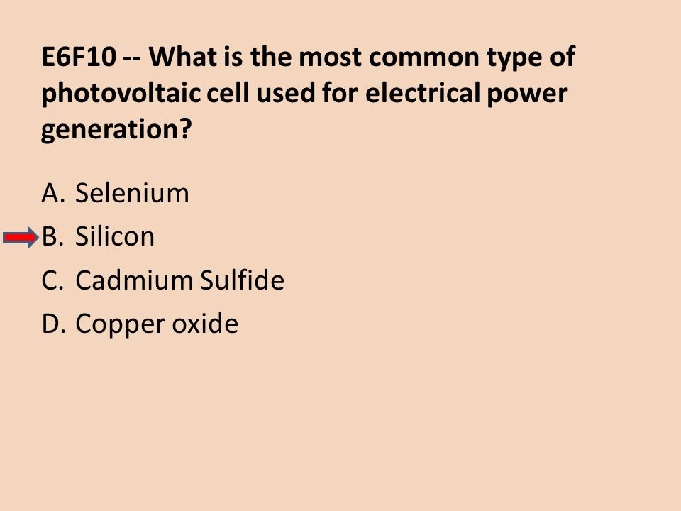 E6F10 -- What is the most common type of photovoltaic cell used for electrical power generation? A.Selenium B.Silicon C.Cadmium Sulfide D.Copper oxide