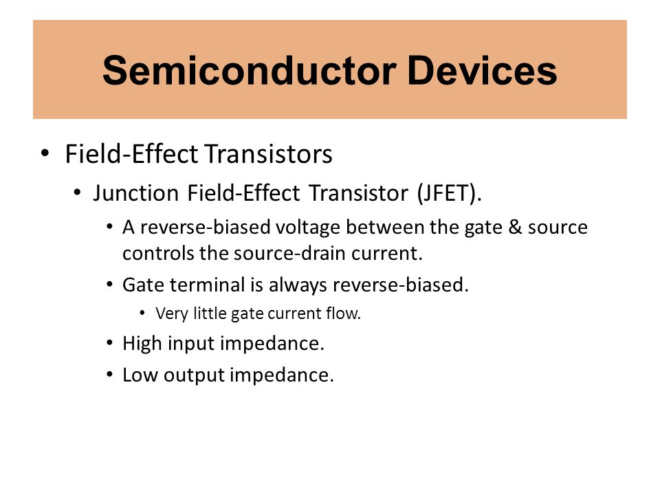 Semiconductor Devices Field-Effect Transistors Junction Field-Effect Transistor (JFET). A reverse-biased voltage between the gate & source controls th
