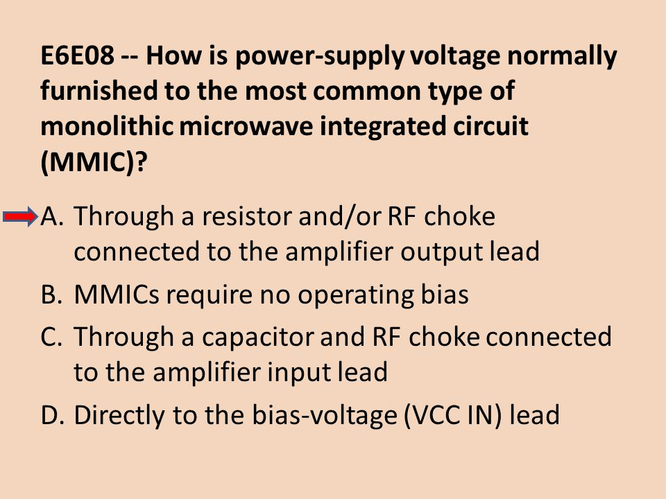 E6E08 -- How is power-supply voltage normally furnished to the most common type of monolithic microwave integrated circuit (MMIC)? A.Through a resisto