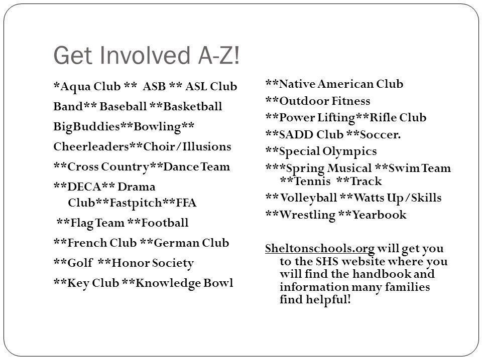 Get Involved A-Z! *Aqua Club ** ASB ** ASL Club Band** Baseball **Basketball BigBuddies**Bowling** Cheerleaders**Choir/Illusions **Cross Country**Danc