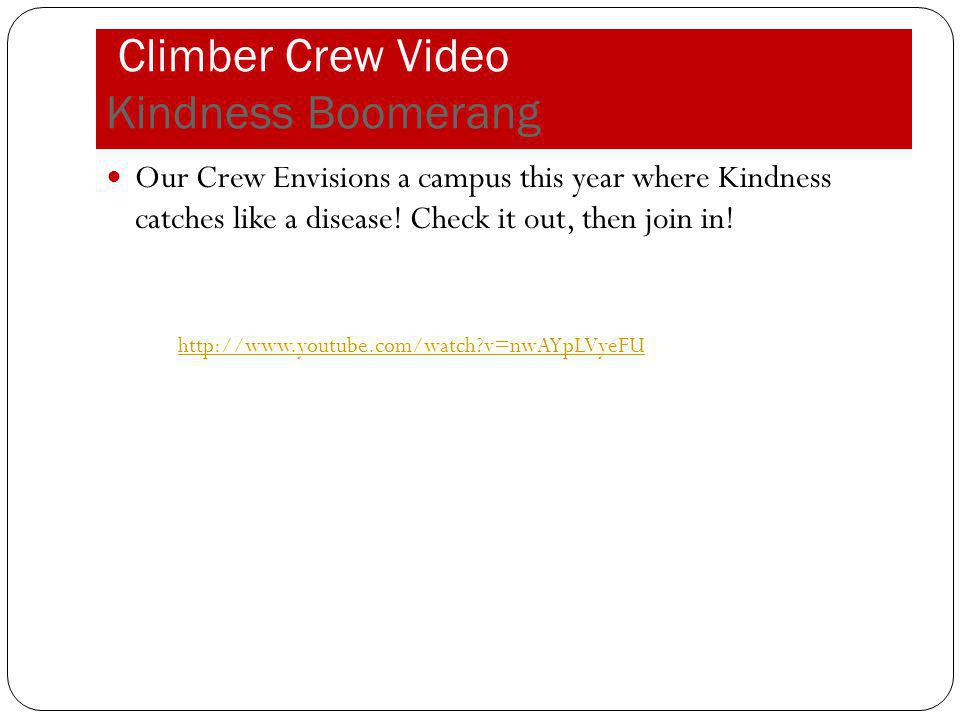 Climber Crew Video Kindness Boomerang Our Crew Envisions a campus this year where Kindness catches like a disease! Check it out, then join in! http://