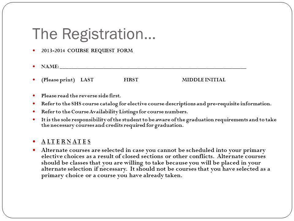 The Registration… 2013-2014 COURSE REQUEST FORM NAME: _________________________________________________________________ (Please print) LAST FIRST MIDD