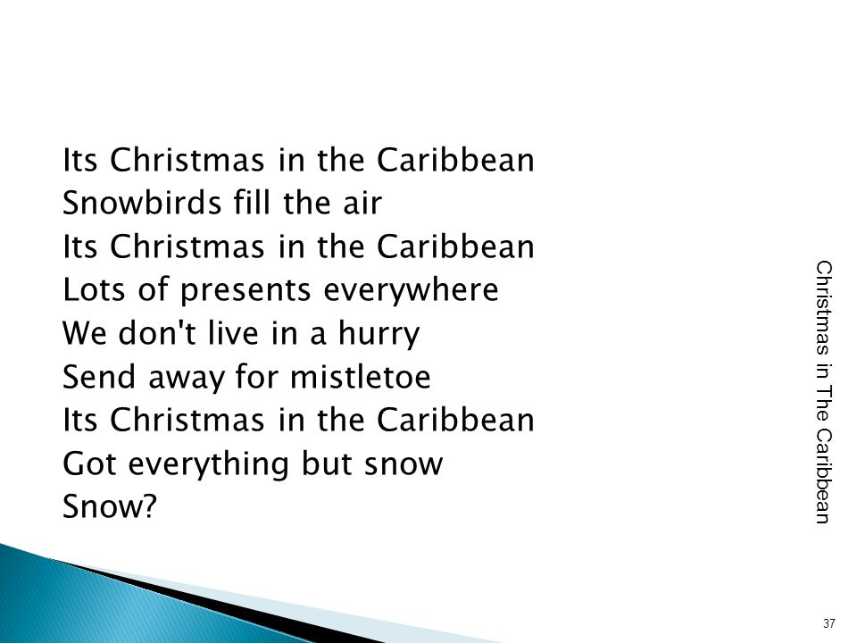 Its Christmas in the Caribbean Snowbirds fill the air Its Christmas in the Caribbean Lots of presents everywhere We don't live in a hurry Send away fo