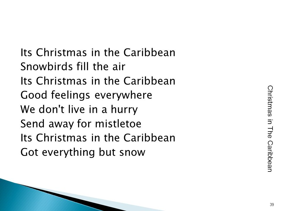 Its Christmas in the Caribbean Snowbirds fill the air Its Christmas in the Caribbean Good feelings everywhere We don't live in a hurry Send away for m