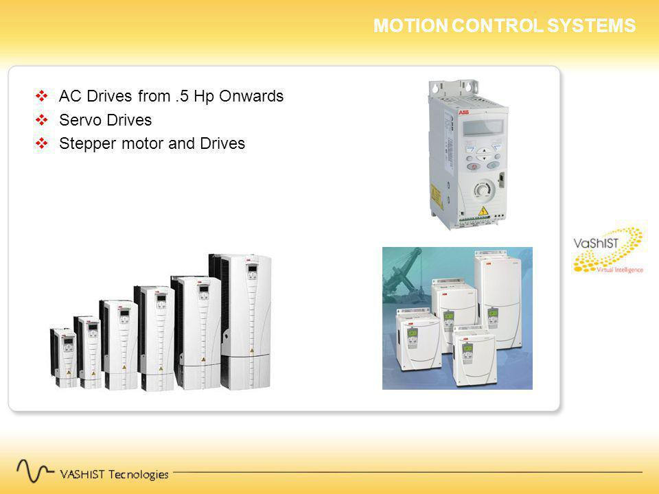 MOTION CONTROL SYSTEMS AC Drives from.5 Hp Onwards Servo Drives Stepper motor and Drives