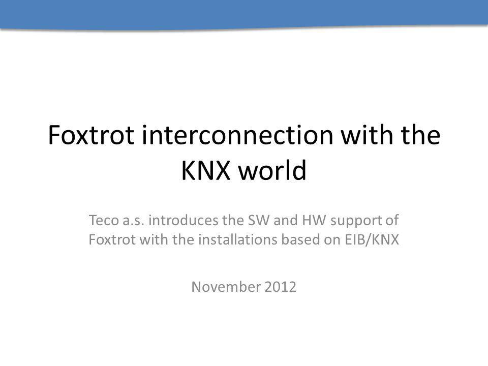 Foxtrot interconnection with the KNX world Teco a.s.