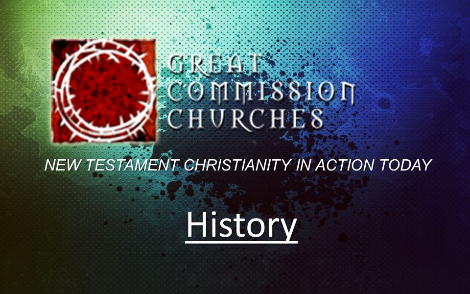 History NEW TESTAMENT CHRISTIANITY IN ACTION TODAY