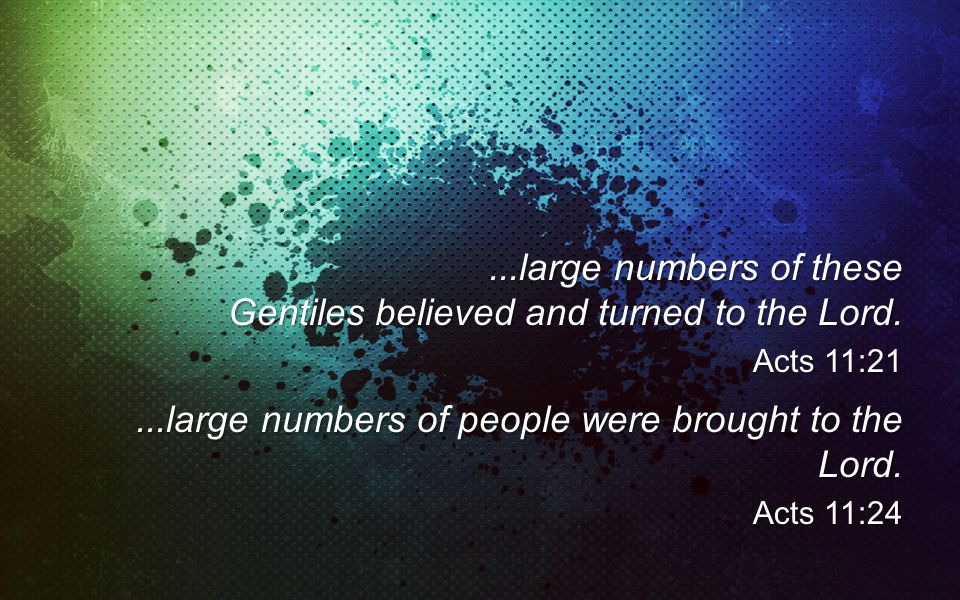 ...large numbers of these Gentiles believed and turned to the Lord.
