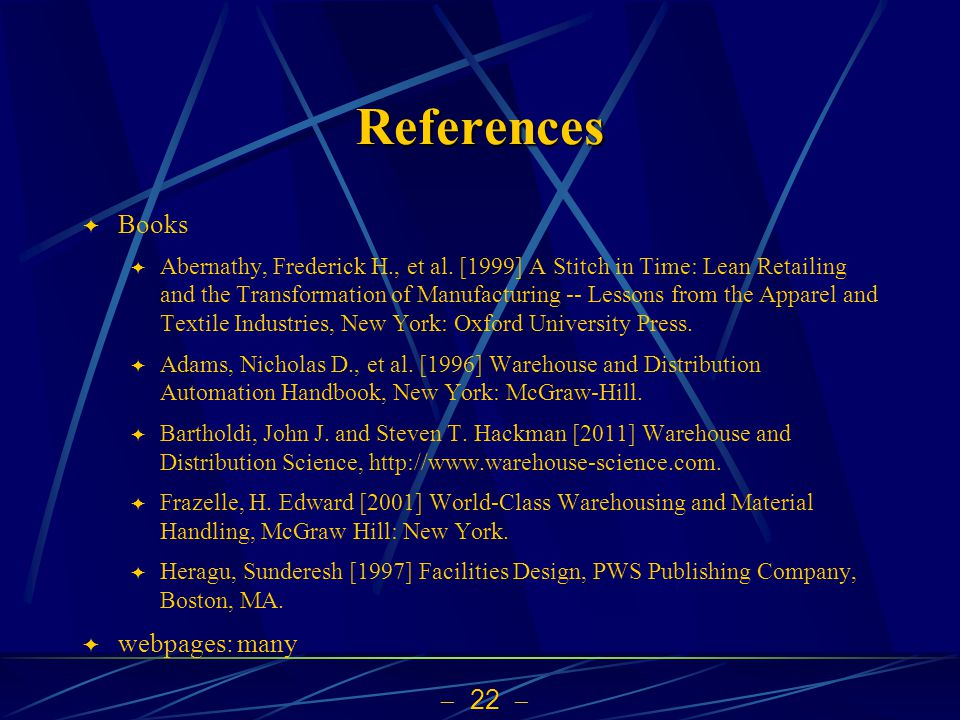 22 References Books Abernathy, Frederick H., et al. [1999] A Stitch in Time: Lean Retailing and the Transformation of Manufacturing -- Lessons from th