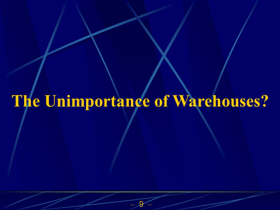 9 The Unimportance of Warehouses?
