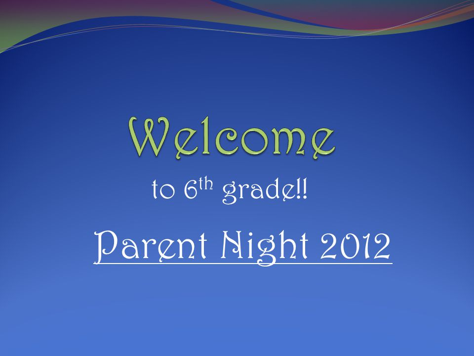 to 6 th grade!! Parent Night 2012