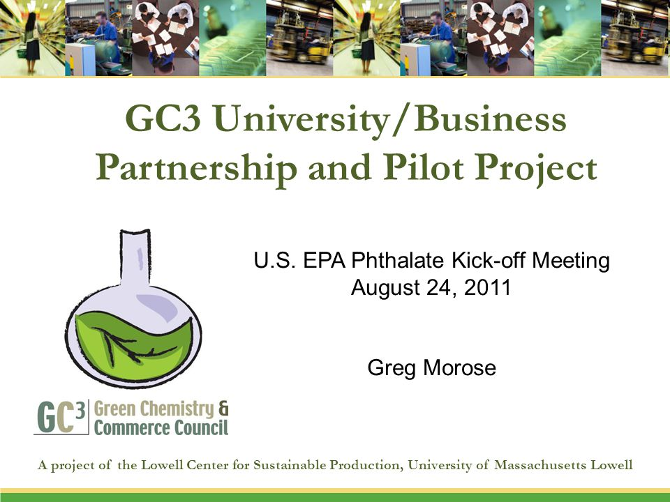GC3 University/Business Partnership and Pilot Project A project of the Lowell Center for Sustainable Production, University of Massachusetts Lowell U.