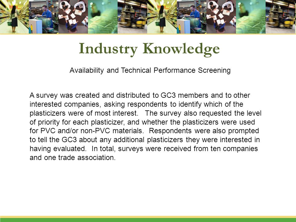 Industry Knowledge A survey was created and distributed to GC3 members and to other interested companies, asking respondents to identify which of the plasticizers were of most interest.