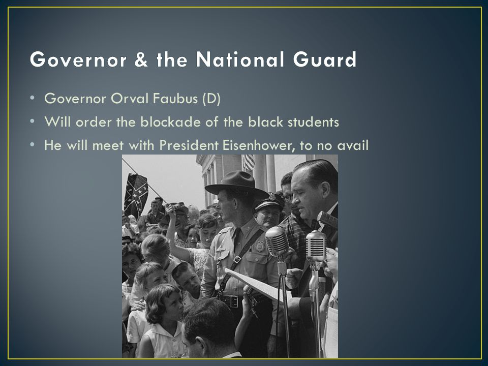 Governor Orval Faubus (D) Will order the blockade of the black students He will meet with President Eisenhower, to no avail