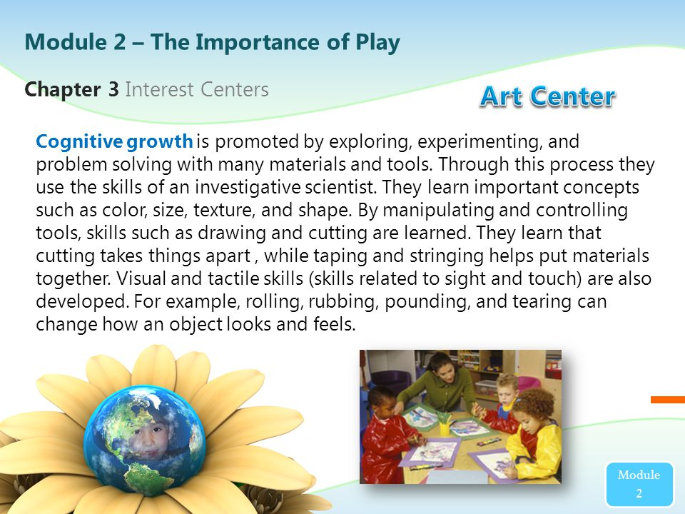 Chapter 3 Interest Centers Module 2 Cognitive growth is promoted by exploring, experimenting, and problem solving with many materials and tools.