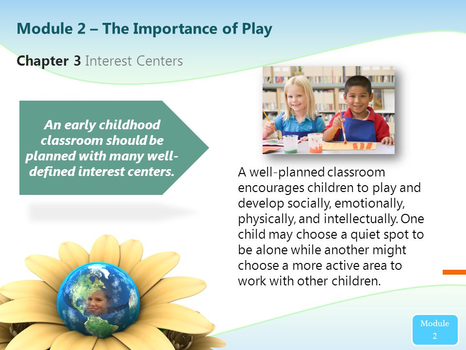 Chapter 3 Interest Centers An early childhood classroom should be planned with many well- defined interest centers.