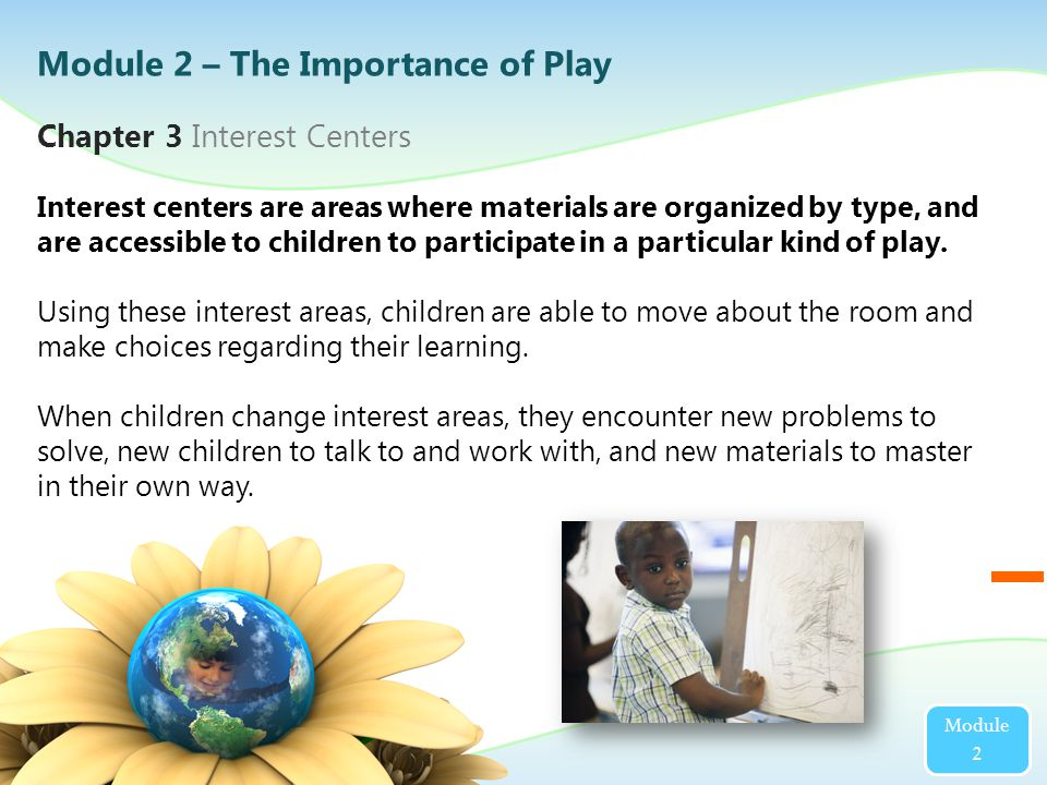 Interest centers are areas where materials are organized by type, and are accessible to children to participate in a particular kind of play.
