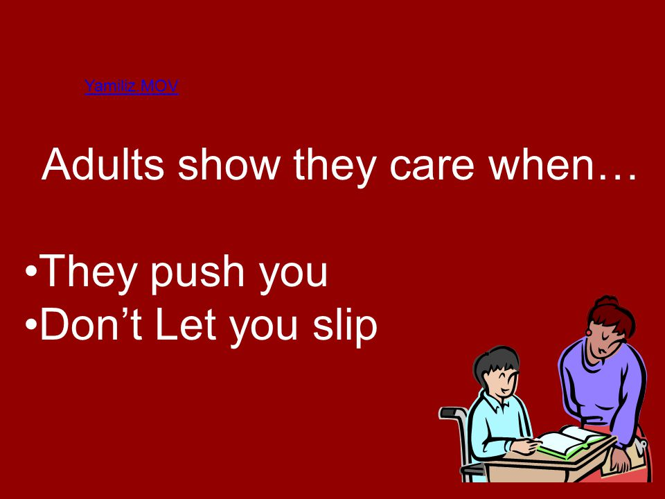 Yamiliz.MOV Adults show they care when… They push you Dont Let you slip