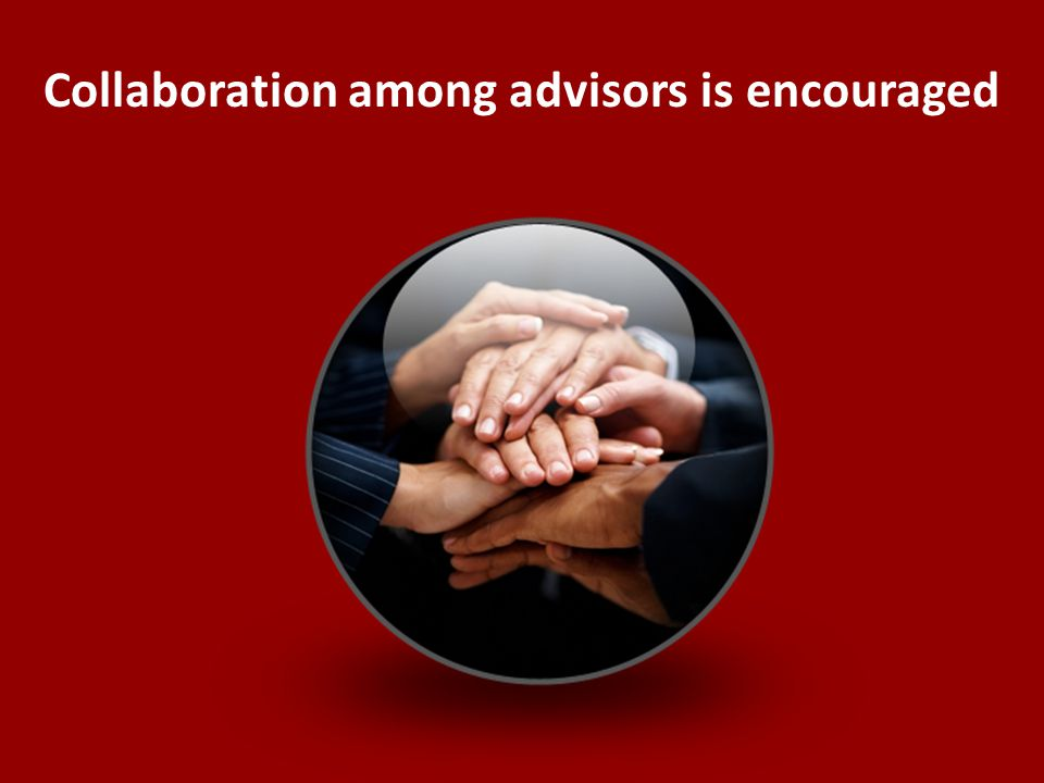 Collaboration among advisors is encouraged